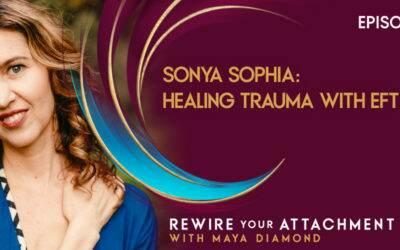 Sonya Sophia: Healing Trauma with EFT / 006
