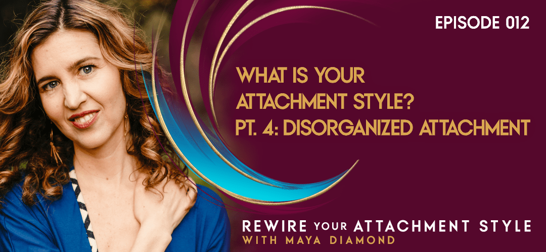 What is Your Attachment Style? Part 4 – Disorganized Attachment / 012