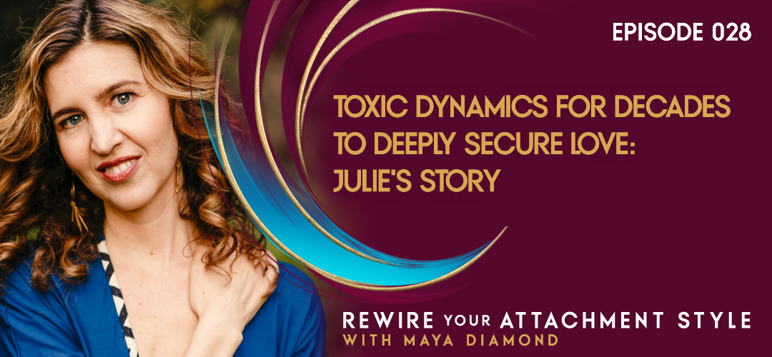 Toxic Dynamics for Decades to Deeply Secure Love: Julie's Story / 028